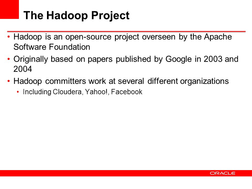 The Hadoop Project Hadoop is an open-source project overseen by the Apache Software Foundation.
