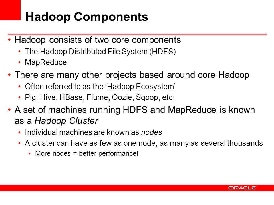 Hadoop Components Hadoop consists of two core components