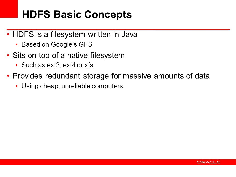 HDFS Basic Concepts HDFS is a filesystem written in Java