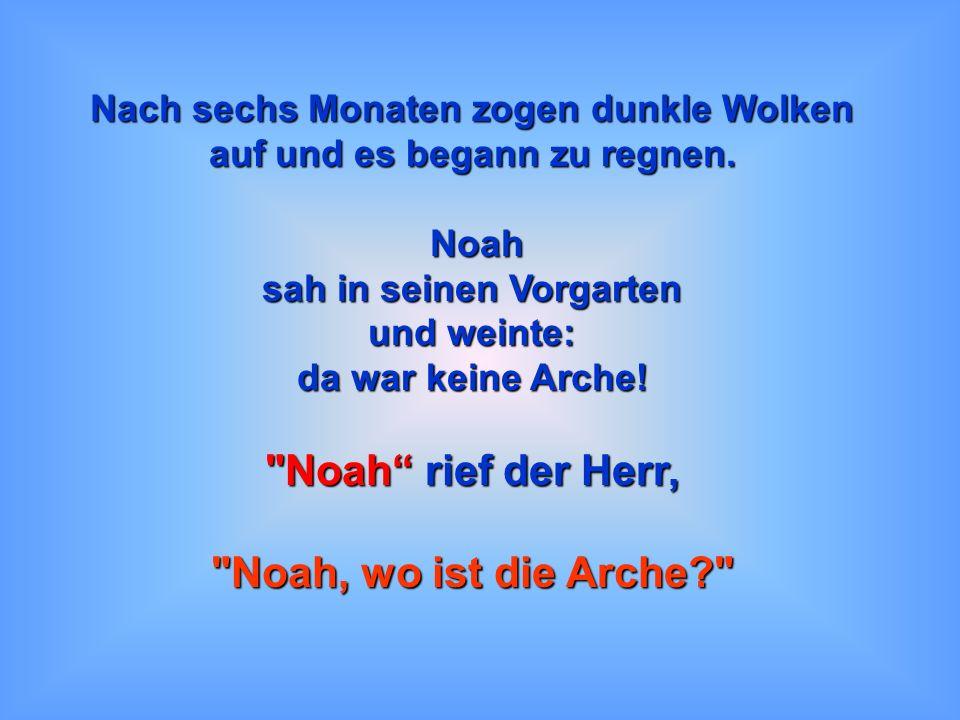 Noah rief der Herr, Noah, wo ist die Arche