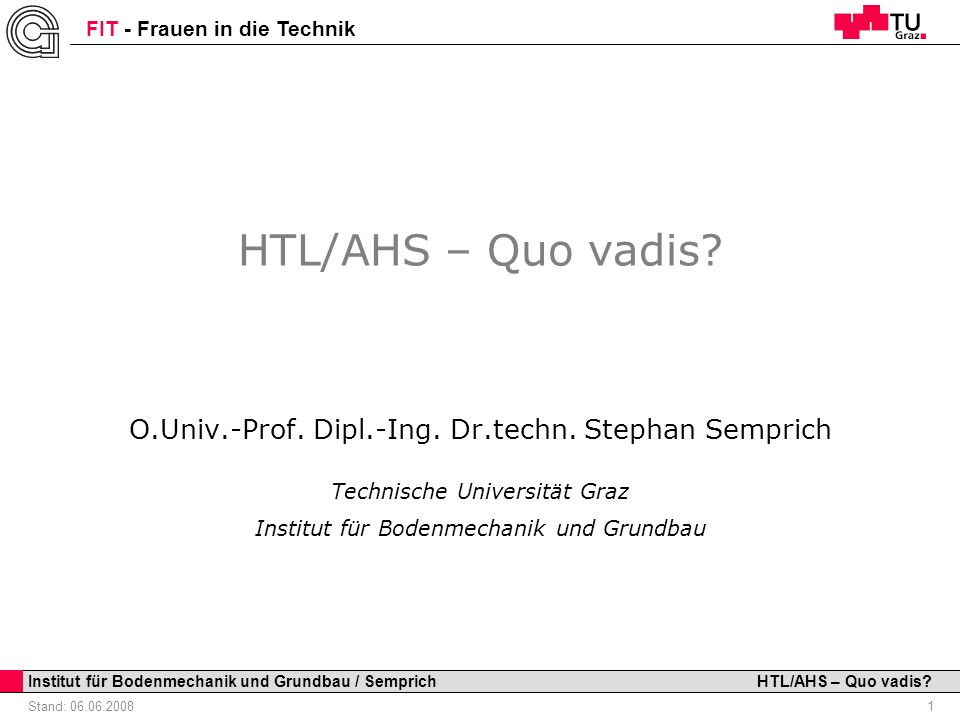 HTL/AHS – Quo vadis O.Univ.-Prof. Dipl.-Ing. Dr.techn. Stephan Semprich. Technische Universität Graz.