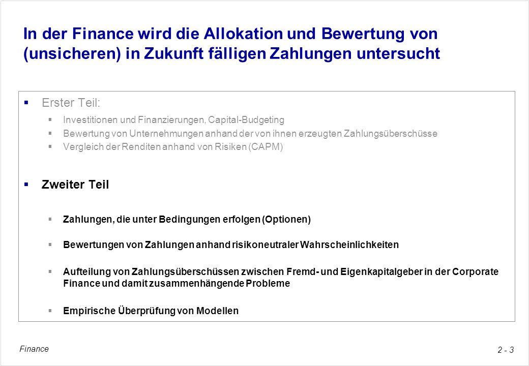 In der Finance wird die Allokation und Bewertung von (unsicheren) in Zukunft fälligen Zahlungen untersucht