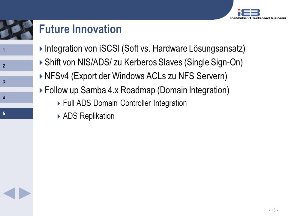 Future Innovation Integration von iSCSI (Soft vs. Hardware Lösungsansatz) Shift von NIS/ADS/ zu Kerberos Slaves (Single Sign-On)