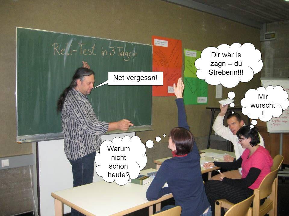 Dir wär is zagn – du Streberin!!!