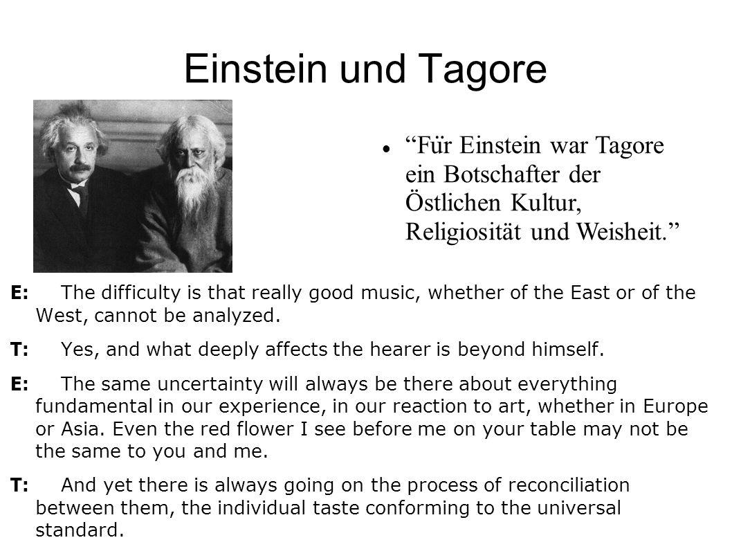 Einstein und Tagore Für Einstein war Tagore ein Botschafter der Östlichen Kultur, Religiosität und Weisheit.