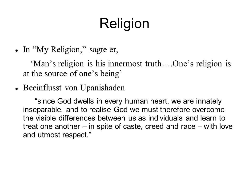 Religion In My Religion, sagte er,