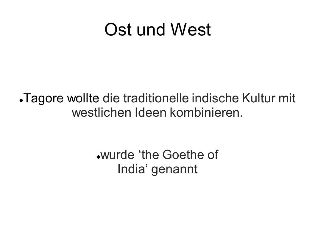 Ost und West Tagore wollte die traditionelle indische Kultur mit westlichen Ideen kombinieren. wurde 'the Goethe of.