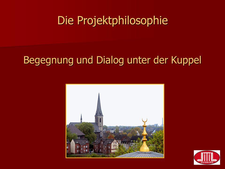 Die Projektphilosophie Begegnung und Dialog unter der Kuppel