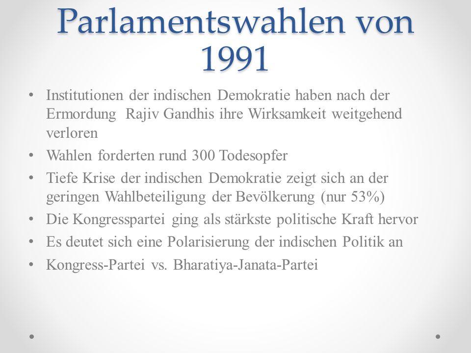 Parlamentswahlen von 1991 Institutionen der indischen Demokratie haben nach der Ermordung Rajiv Gandhis ihre Wirksamkeit weitgehend verloren.