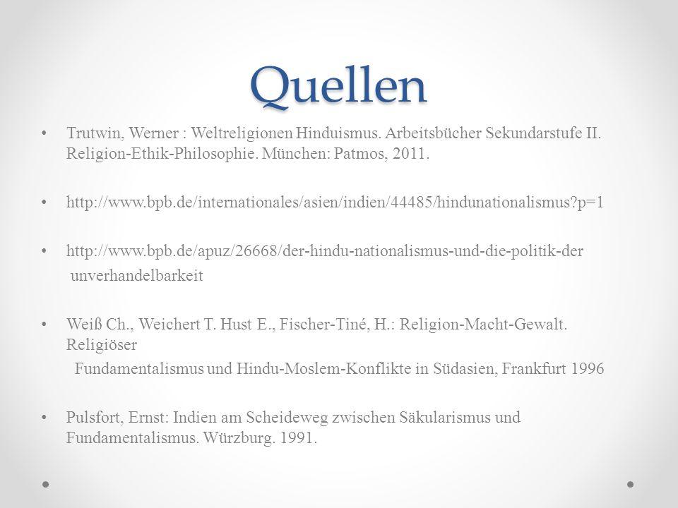 Quellen Trutwin, Werner : Weltreligionen Hinduismus. Arbeitsbücher Sekundarstufe II. Religion-Ethik-Philosophie. München: Patmos, 2011.