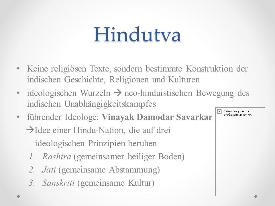 Hindutva Keine religiösen Texte, sondern bestimmte Konstruktion der indischen Geschichte, Religionen und Kulturen.