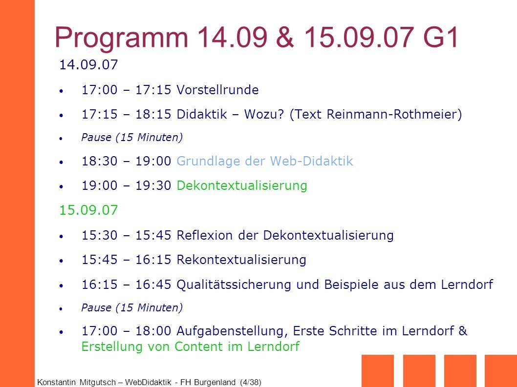 Programm 14.09 & 15.09.07 G1 14.09.07. 17:00 – 17:15 Vorstellrunde. 17:15 – 18:15 Didaktik – Wozu (Text Reinmann-Rothmeier)
