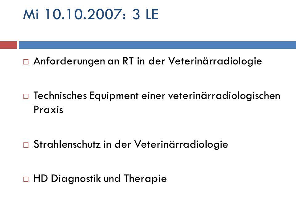 Mi 10.10.2007: 3 LE Anforderungen an RT in der Veterinärradiologie