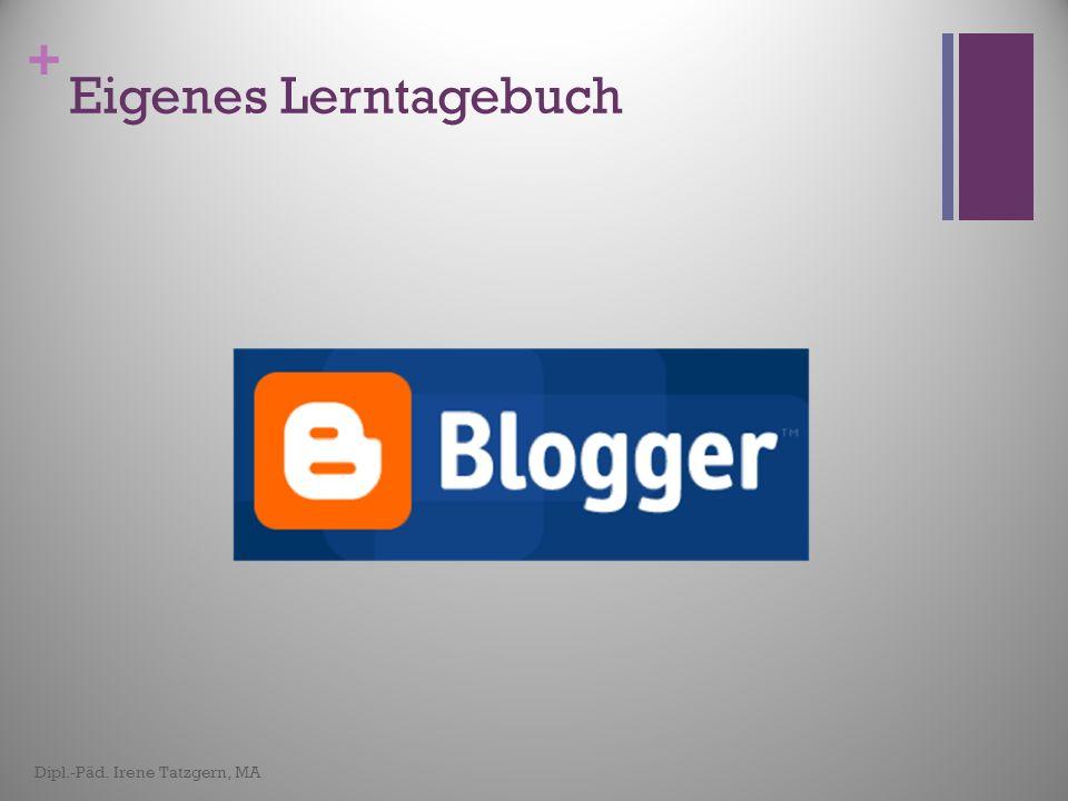 Eigenes Lerntagebuch www.blogger.com Dipl.-Päd. Irene Tatzgern, MA