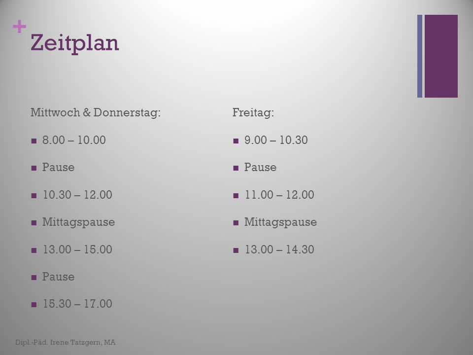 Zeitplan Mittwoch & Donnerstag: 8.00 – 10.00 Pause 10.30 – 12.00