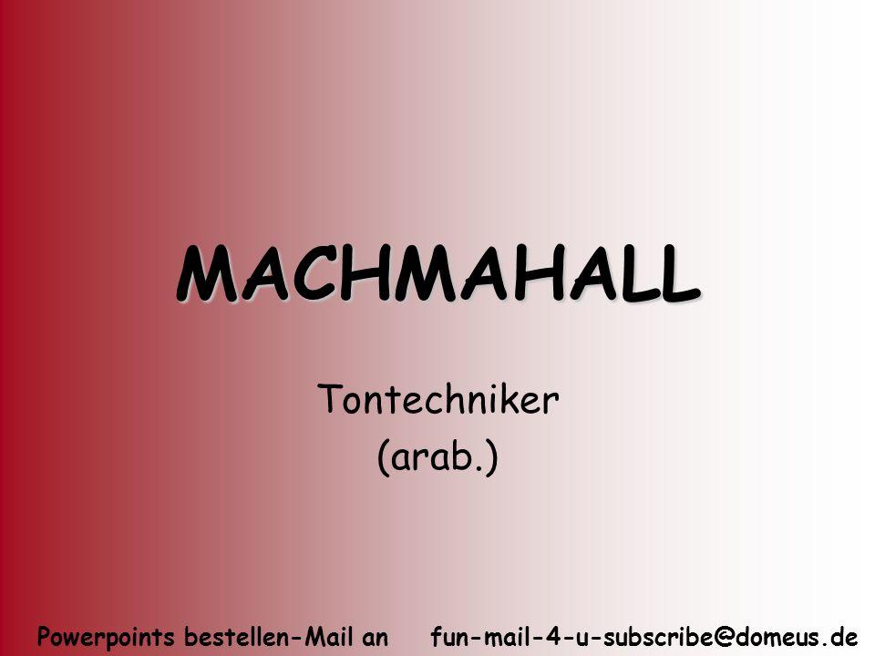 MACHMAHALL Tontechniker (arab.)