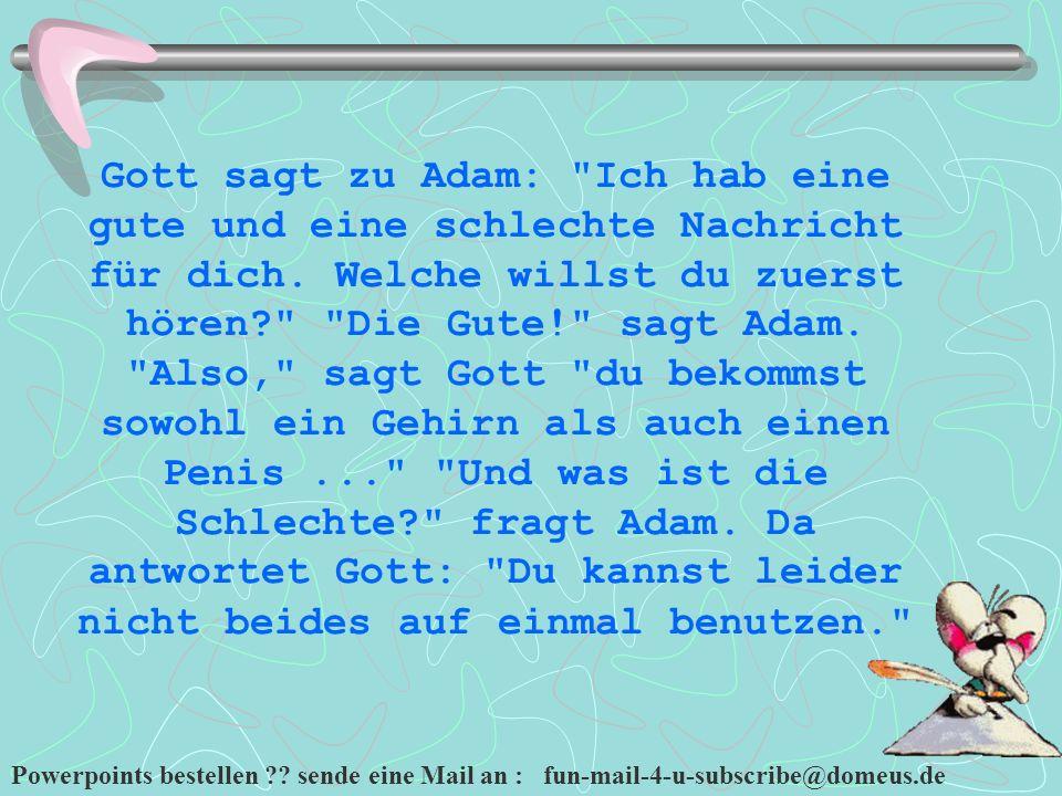 Gott sagt zu Adam: Ich hab eine gute und eine schlechte Nachricht für dich.