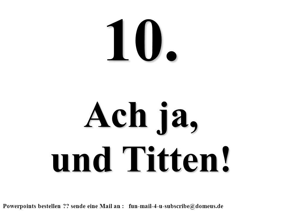 10. Ach ja, und Titten!