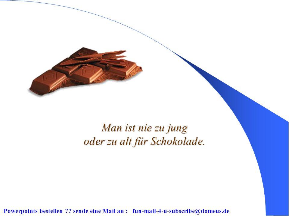 Man ist nie zu jung oder zu alt für Schokolade.
