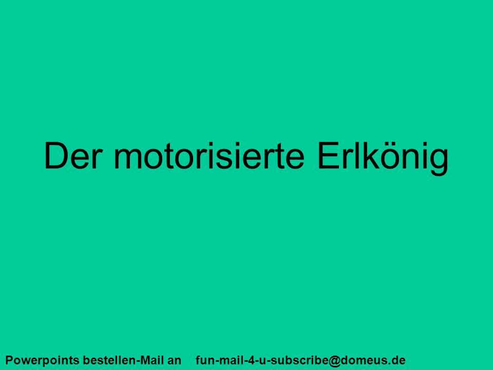 Der motorisierte Erlkönig