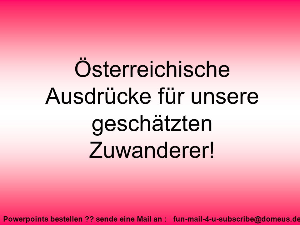 Österreichische Ausdrücke für unsere geschätzten Zuwanderer!