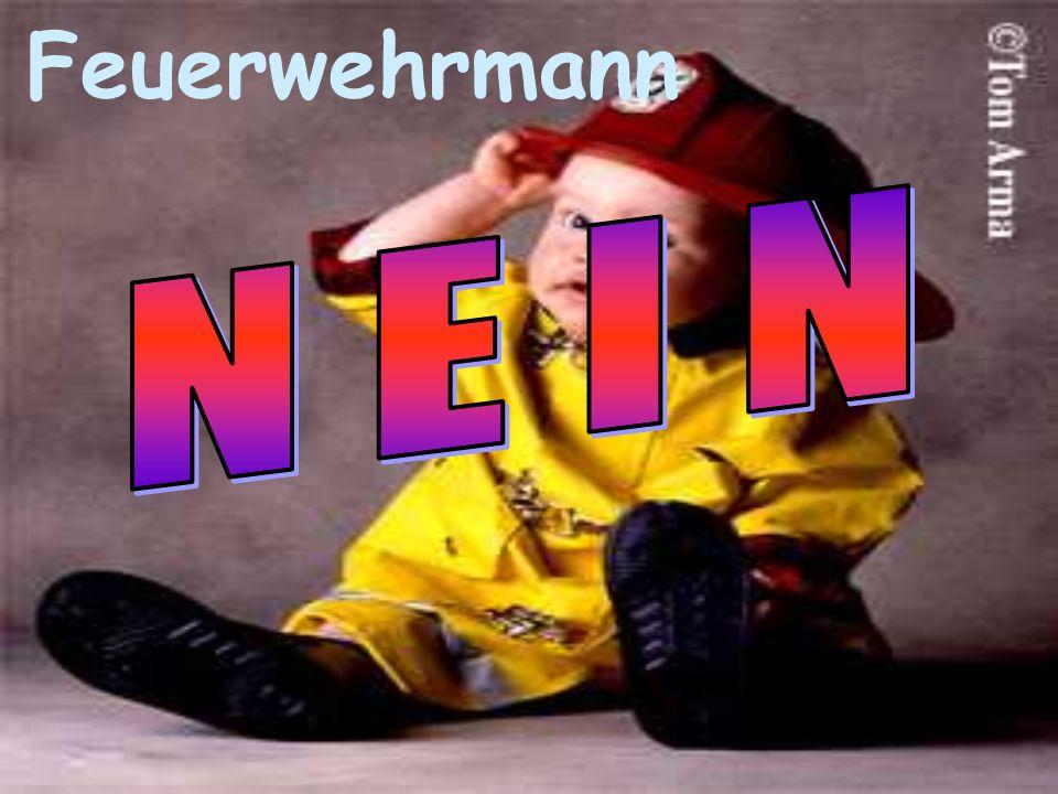 Feuerwehrmann N E I N