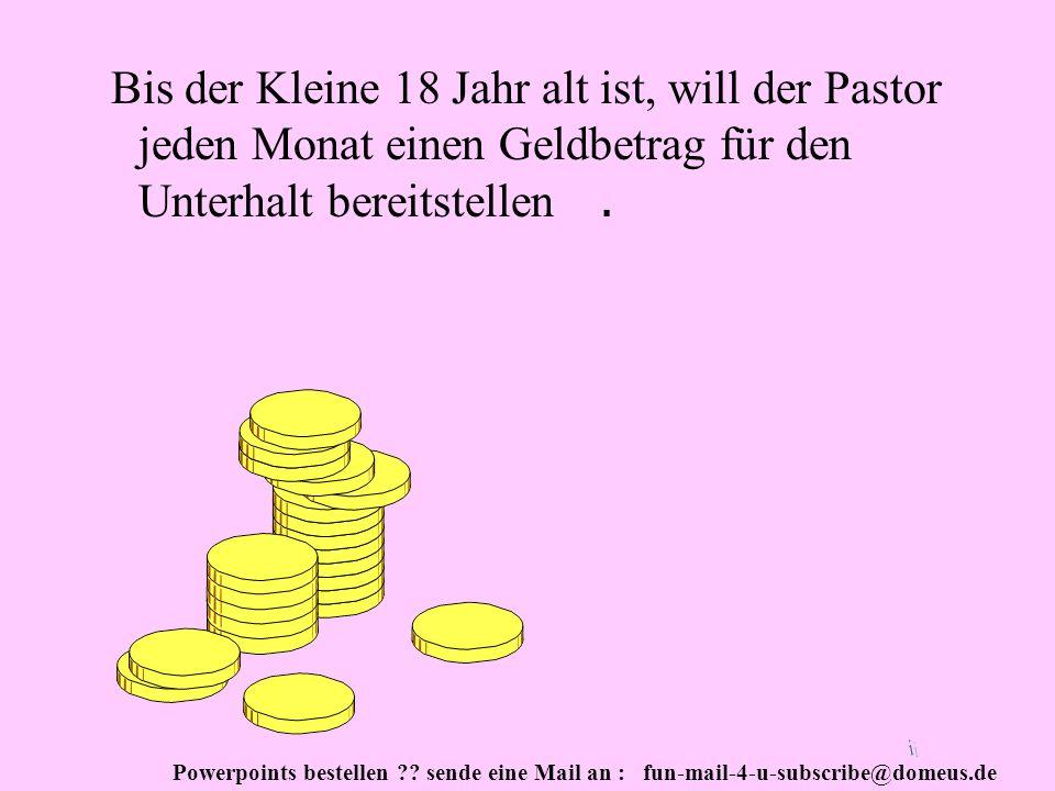 Bis der Kleine 18 Jahr alt ist, will der Pastor jeden Monat einen Geldbetrag für den Unterhalt bereitstellen .