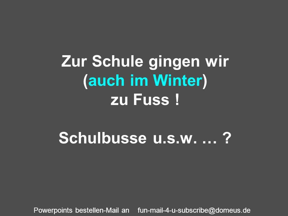 Zur Schule gingen wir (auch im Winter) zu Fuss ! Schulbusse u.s.w. …