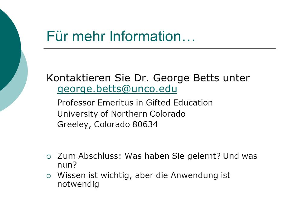 Für mehr Information… Kontaktieren Sie Dr. George Betts unter george.betts@unco.edu. Professor Emeritus in Gifted Education.