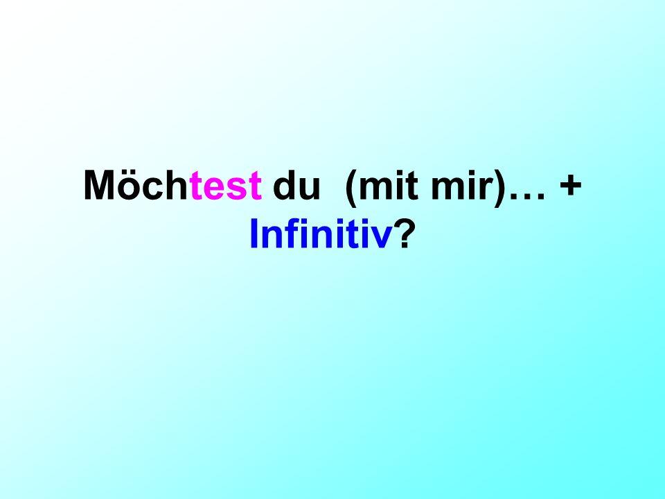 Möchtest du (mit mir)… + Infinitiv