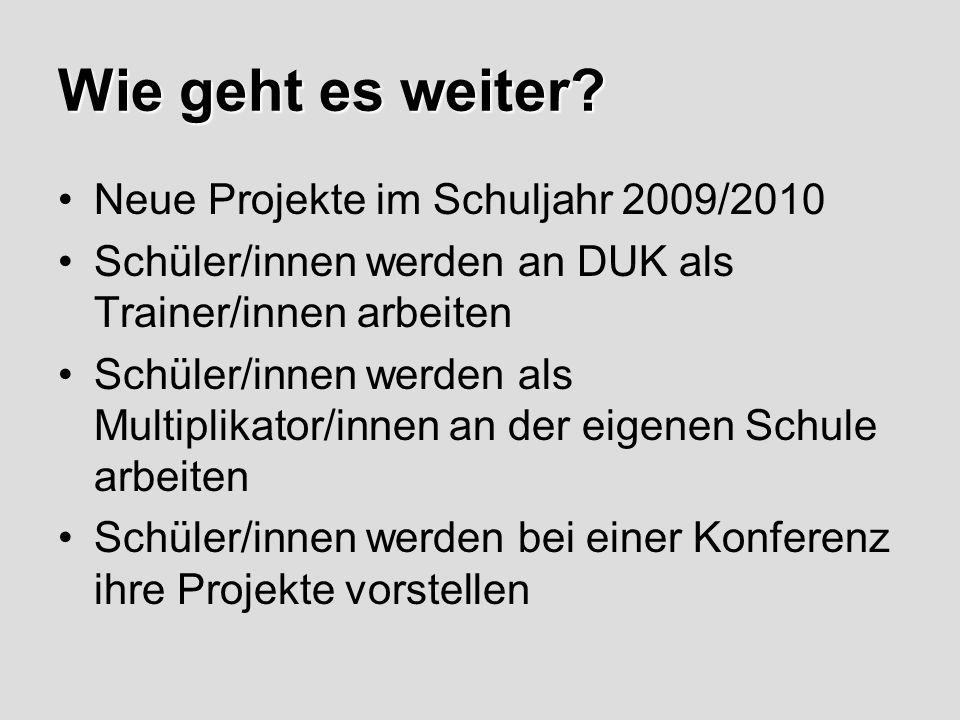 Wie geht es weiter Neue Projekte im Schuljahr 2009/2010