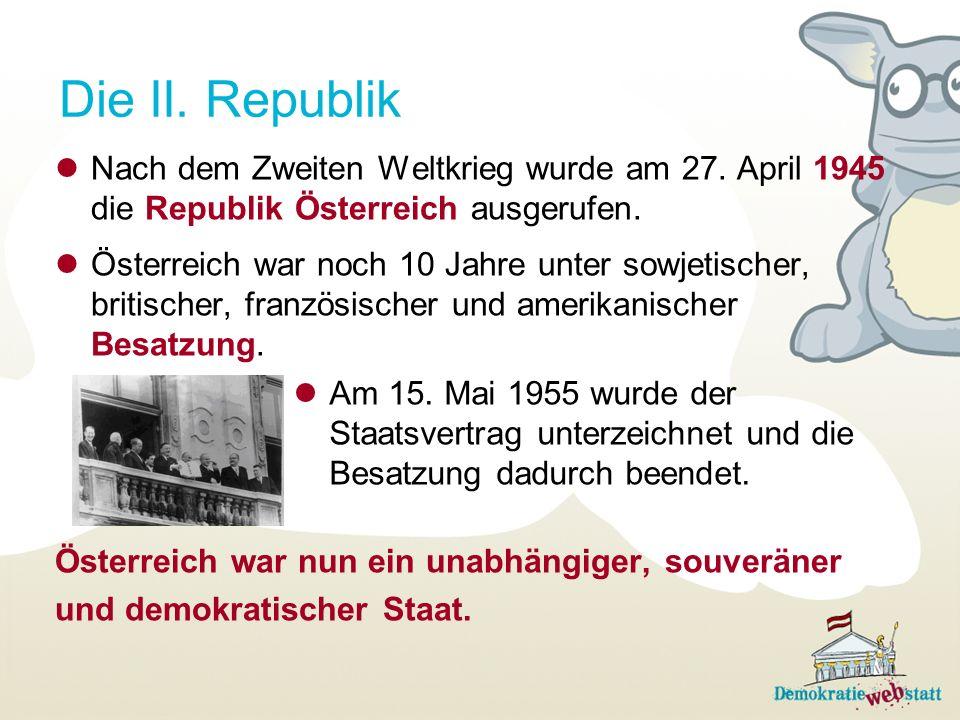 Die II. Republik Nach dem Zweiten Weltkrieg wurde am 27. April 1945 die Republik Österreich ausgerufen.