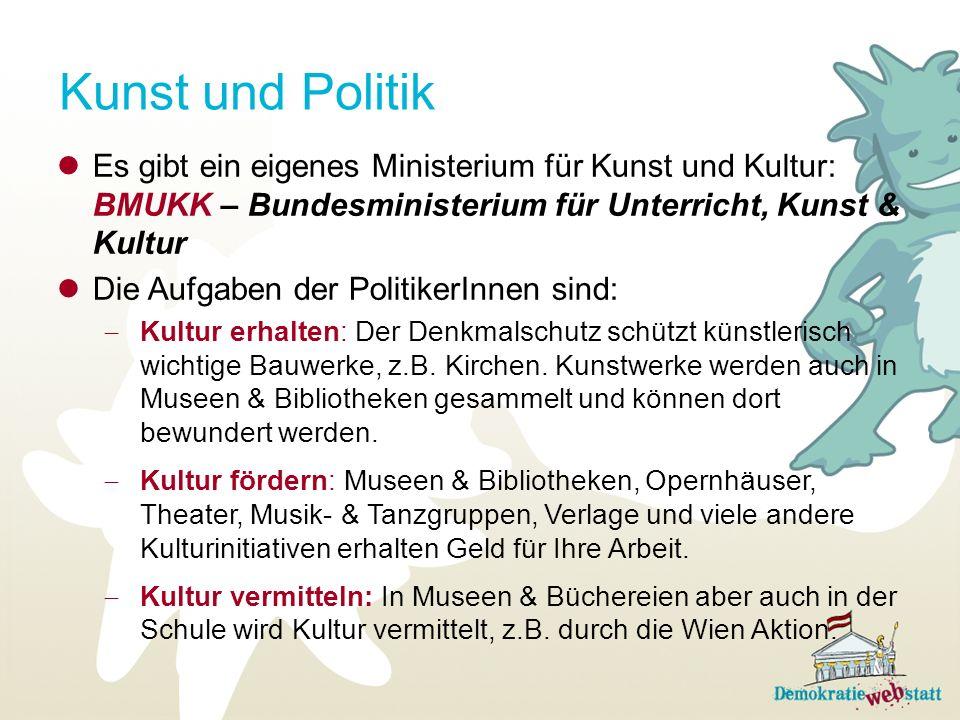 Kunst und Politik Es gibt ein eigenes Ministerium für Kunst und Kultur: BMUKK – Bundesministerium für Unterricht, Kunst & Kultur.
