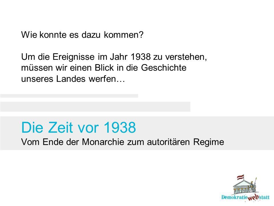 Die Zeit vor 1938 Vom Ende der Monarchie zum autoritären Regime
