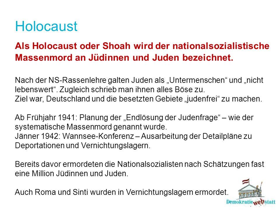 Holocaust Als Holocaust oder Shoah wird der nationalsozialistische Massenmord an Jüdinnen und Juden bezeichnet.