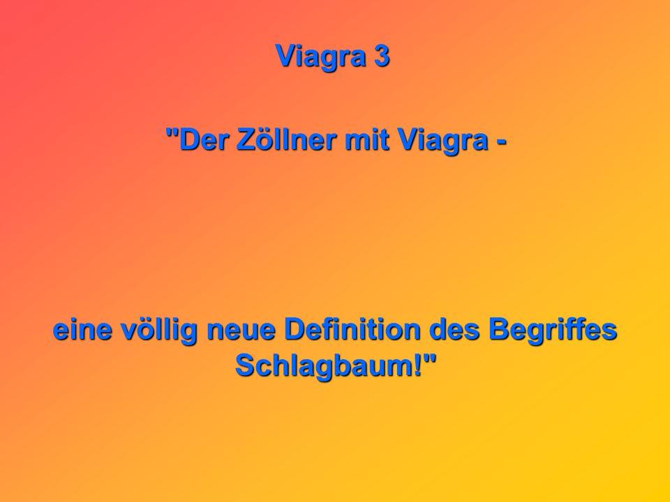 Der Zöllner mit Viagra - eine völlig neue Definition des Begriffes