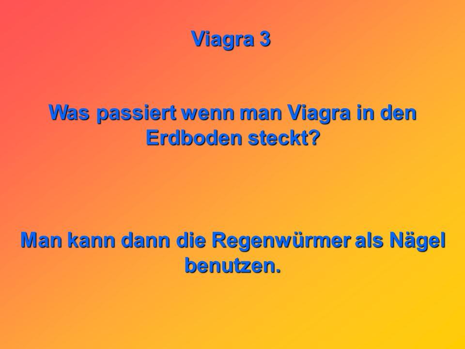 Was passiert wenn man Viagra in den Erdboden steckt