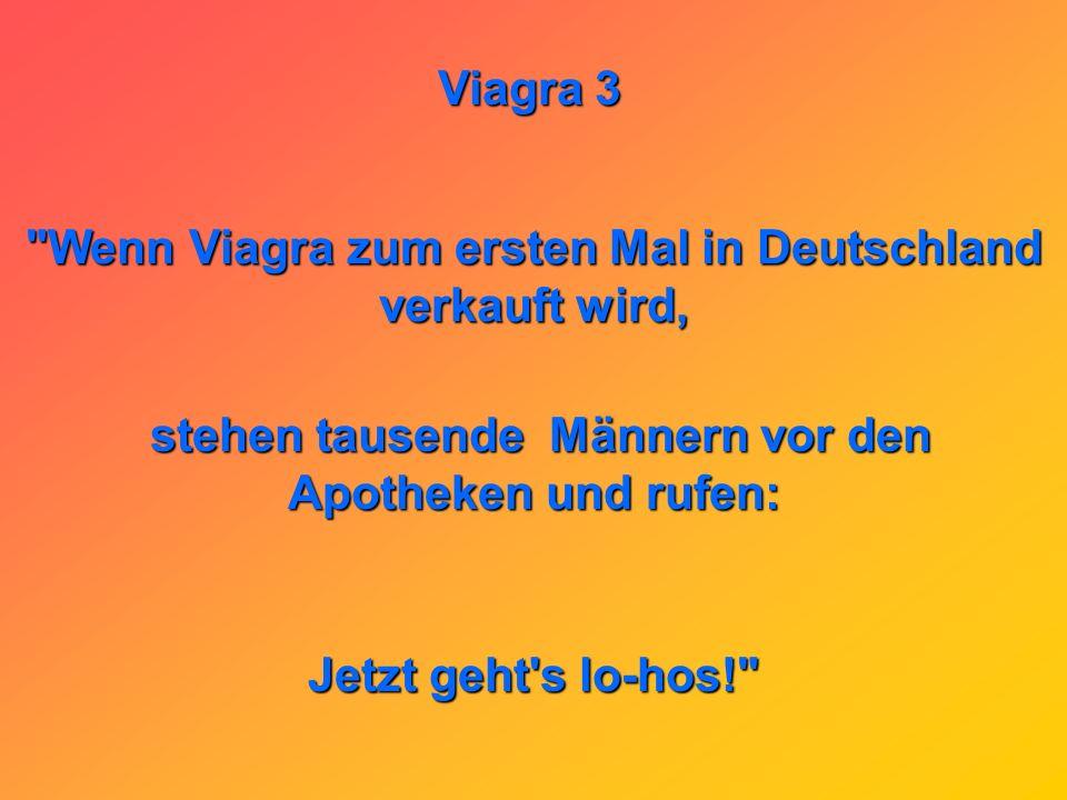 Wenn Viagra zum ersten Mal in Deutschland verkauft wird,