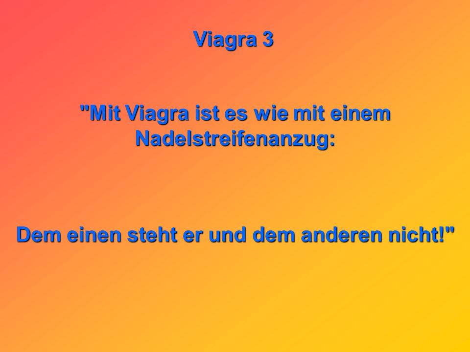 Mit Viagra ist es wie mit einem Nadelstreifenanzug: