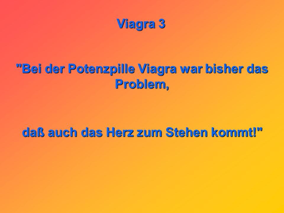 Bei der Potenzpille Viagra war bisher das Problem,