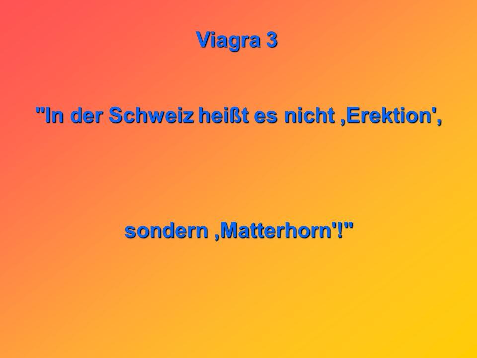 In der Schweiz heißt es nicht ,Erektion ,