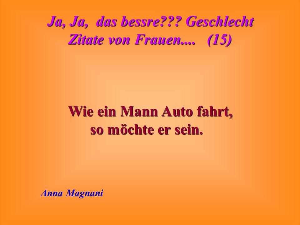 Wie ein Mann Auto fahrt, so möchte er sein. Anna Magnani