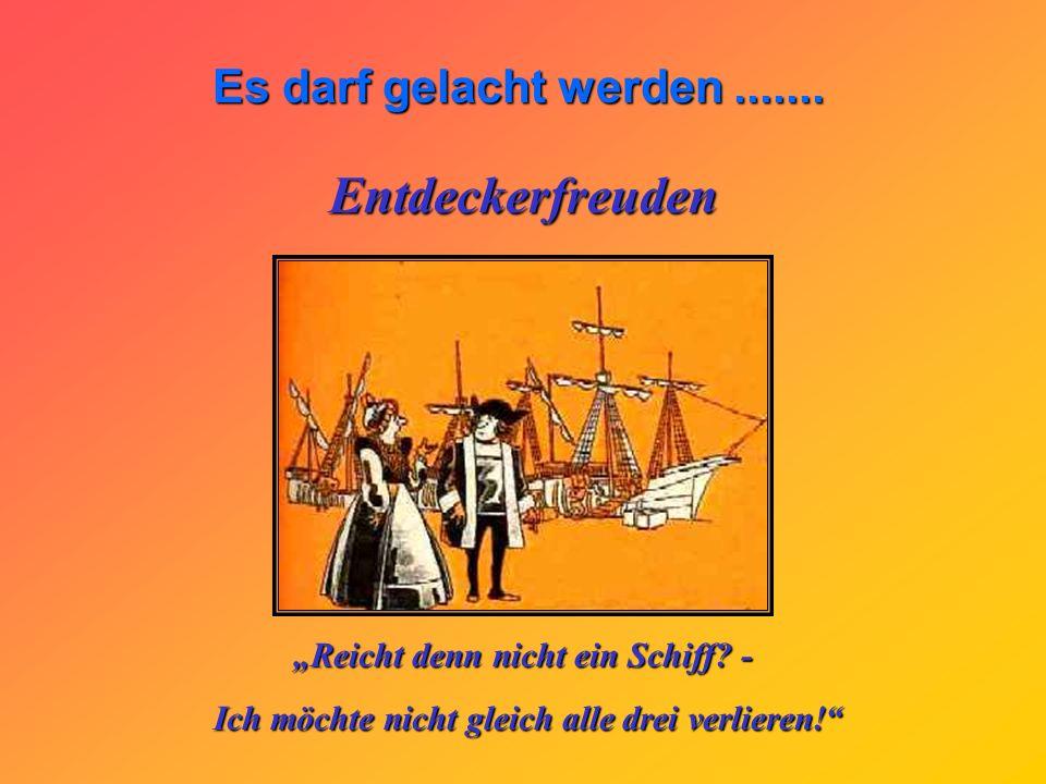 """Entdeckerfreuden """"Reicht denn nicht ein Schiff -"""