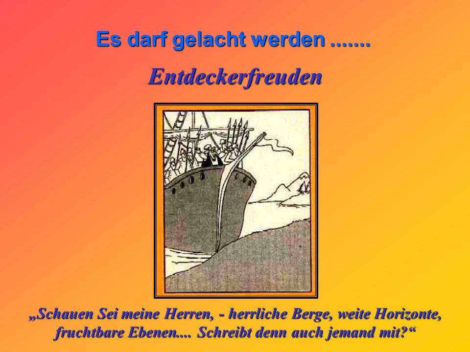 """Entdeckerfreuden """"Schauen Sei meine Herren, - herrliche Berge, weite Horizonte, fruchtbare Ebenen...."""