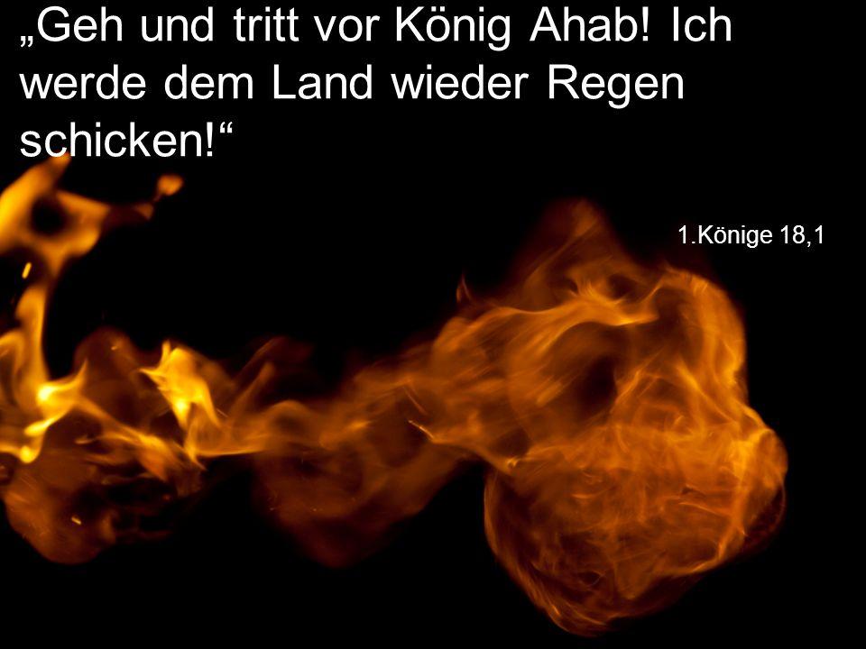 """""""Geh und tritt vor König Ahab! Ich werde dem Land wieder Regen schicken!"""