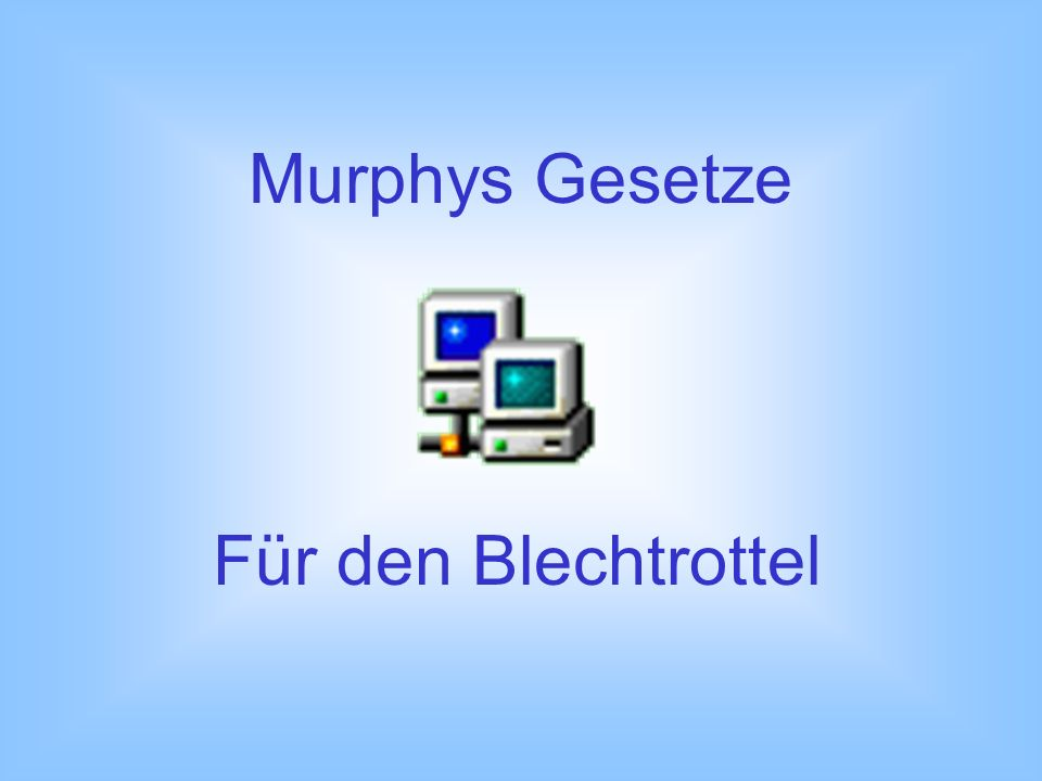 Murphys Gesetze Für den Blechtrottel