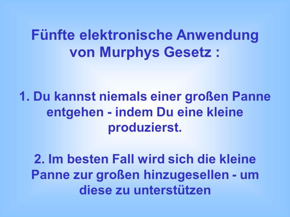 Fünfte elektronische Anwendung von Murphys Gesetz :