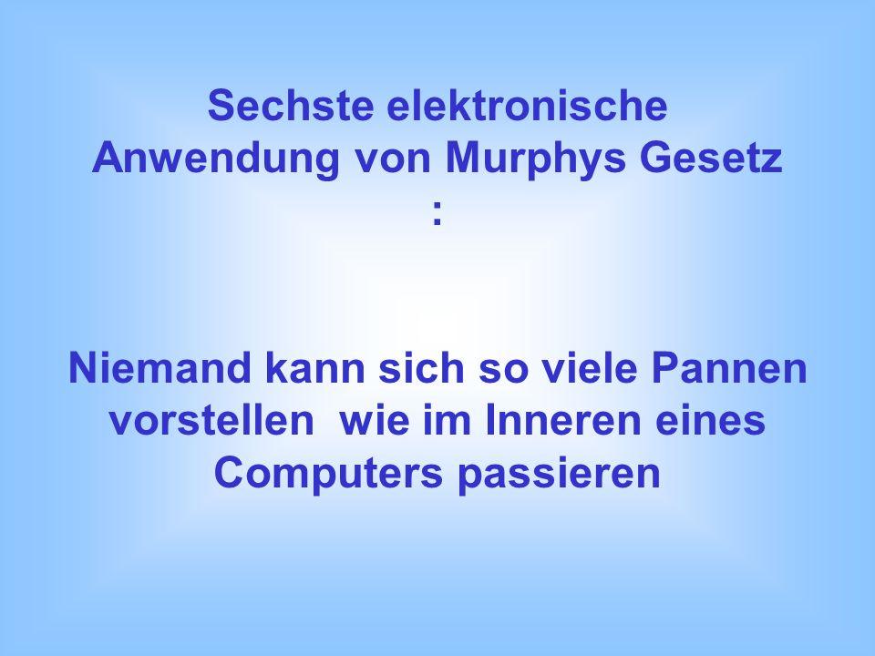 Sechste elektronische Anwendung von Murphys Gesetz :