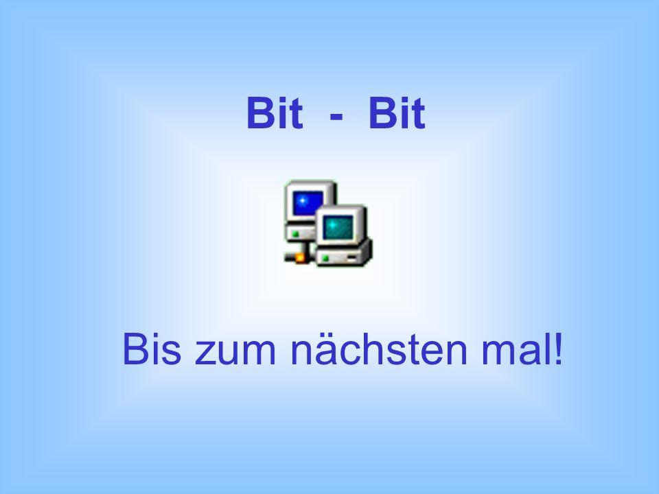 Bit - Bit Bis zum nächsten mal!