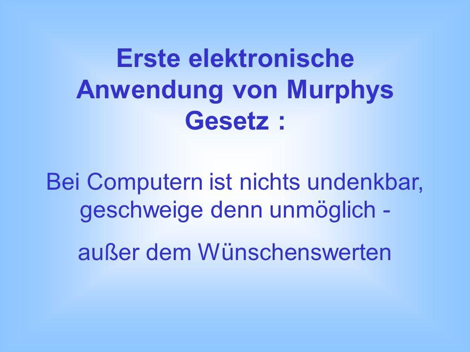Erste elektronische Anwendung von Murphys Gesetz :